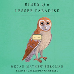 Birds of a Lesser Paradise: Stories, Megan Mayhew Bergman