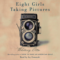 Eight Girls Taking Pictures: A Novel, Whitney Otto