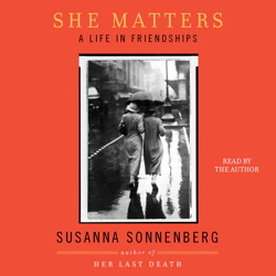She Matters: A Life in Friendships, Susanna Sonnenberg