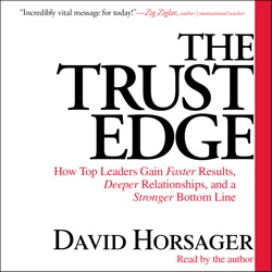Trust Edge: How Top Leaders Gain Faster Results, Deeper Relationships, and a Strong Bottom Line, David Horsager