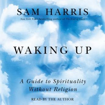 Download Waking Up: A Guide to Spirituality Without Religion by Sam Harris