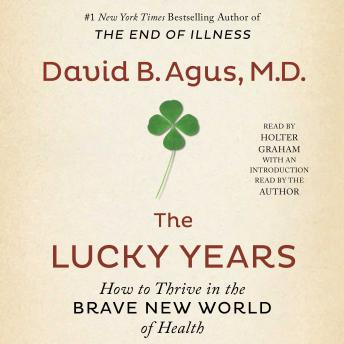 Lucky Years: How to Thrive in the Brave New World of Health, David B. Agus