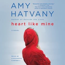 Heart Like Mine: A Novel, Amy Hatvany