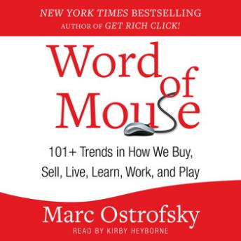 Word of Mouse: 101+ Trends in How We Buy, Sell, Live, Learn, Work, and Play, Marc Ostrofsky