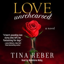 Love Unrehearsed: The Love Series, Book 2, Tina Reber