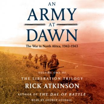 An Army at Dawn: The War in North Africa (1942-1943), Rick Atkinson