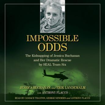 Impossible Odds: The Kidnapping of Jessica Buchanan and Her Dramatic Rescue by SEAL Team Six, Anthony Flacco, Erik Landemalm, Jessica Buchanan