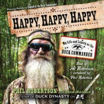 Happy, Happy, Happy: My Life and Legacy as the Duck Commander, Audio book by Phil Robertson