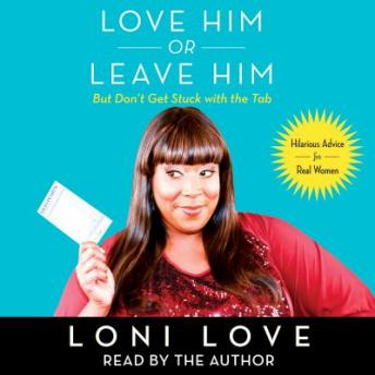 Download Love Him Or Leave Him, But Don't Get Stuck With the Tab: Hilarious Advice for Real Women by Loni Love