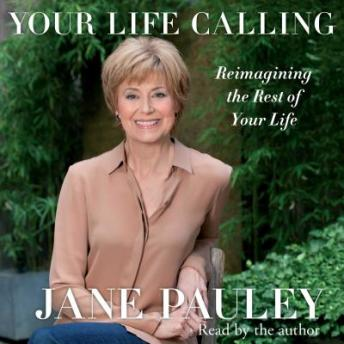 Your Life Calling: Reimagining the Rest of Your Life, Jane Pauley