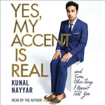 Yes, My Accent Is Real, Kunal Nayyar