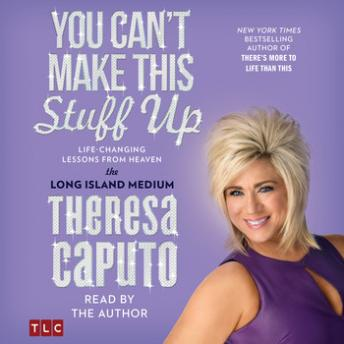 You Can't Make This Stuff Up: Life Changing Lessons from Heaven, Theresa Caputo