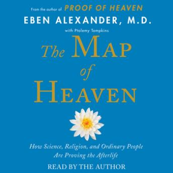 Download Map of Heaven: How Science, Religion, and Ordinary People Are Proving the Afterlife by Eben Alexander
