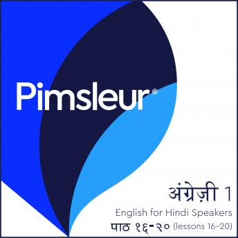 Pimsleur English for Hindi Speakers Level 1 Lessons 16-20: Learn to Speak and Understand English as a Second Language with Pimsleur Language Programs, Pimsleur Language Programs