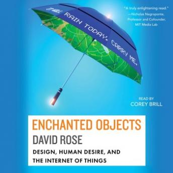 Enchanted Objects: Design, Human Desire, and the Internet of Things, David Rose