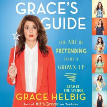 Grace's Guide: The Art of Pretending to Be a Grown-up, Grace Helbig