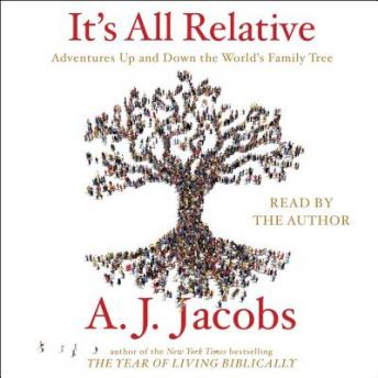 It's All Relative: Adventures Up and Down the World's Family Tree, A. J.  Jacobs