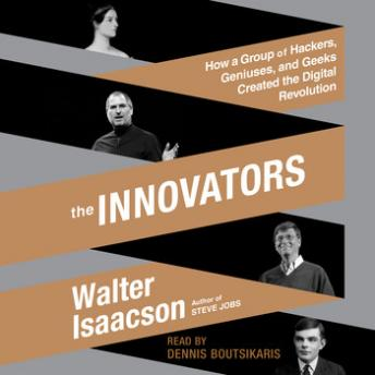 Download Innovators: How a Group of Hackers, Geniuses, and Geeks Created the Digital Revolution by Walter Isaacson