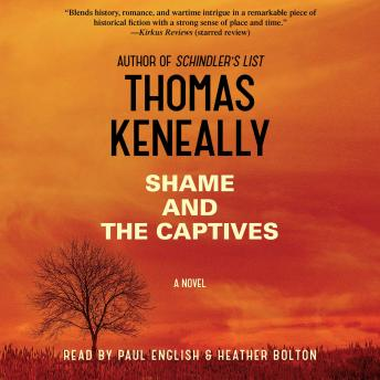 Shame and the Captives: A Novel, Thomas Keneally