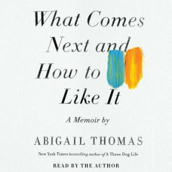 Download What Comes Next and How to Like It: A Memoir by Abigail Thomas