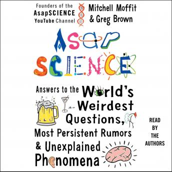 Download AsapSCIENCE: Answers to the World's Weirdest Questions, Most Persistent Rumors, and Unexplained Phenomena by Mitchell Moffit, Greg Brown