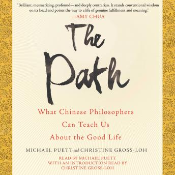 Path: What Chinese Philosophers Can Teach Us About the Good Life, Christine Gross-Loh, Michael Puett