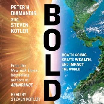 Bold: How to Go Big, Make Bank, and Better the World, Peter H. Diamandis, Steven Kotler