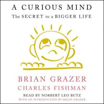 Curious Mind: The Secret to a Bigger Life, Brian Grazer, Charles Fishman