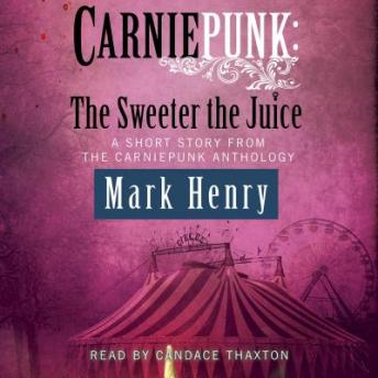 Carniepunk: The Sweeter the Juice