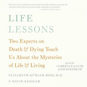 Life Lessons: Two Experts on Death and Dying Teach Us About the Mysteries of Life and Living, Elisabether Kubler-Ross, David Kessler