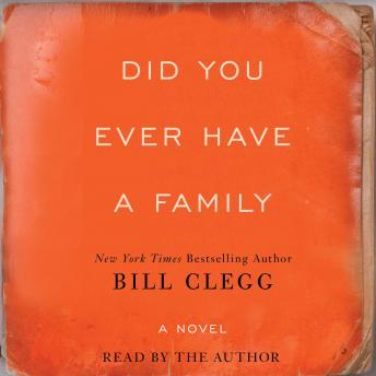 Did You Ever Have A Family, Bill  Clegg