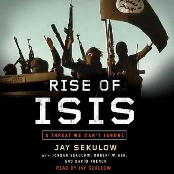 Download Rise of ISIS: A Threat We Can't Ignore by Jay Sekulow