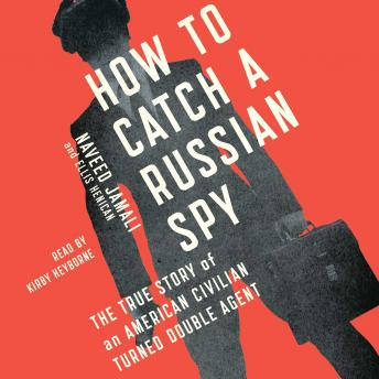 How to Catch a Russian Spy: The True Story of an American Civilian Turned Self-taught Double Agent sample.