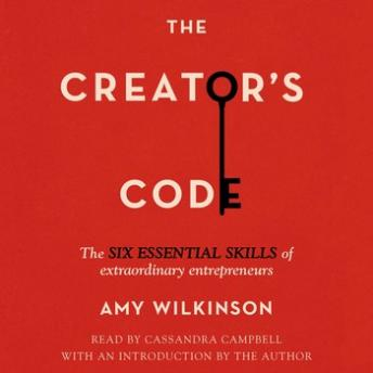 Creator's Code: The Six Essential Skills of Extraordinary Entrepreneurs, Amy Wilkinson