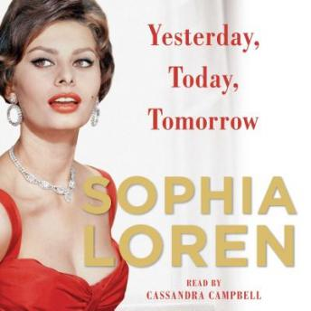 Download Yesterday, Today, Tomorrow: My Life by Sophia Loren