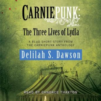Carniepunk: The Three Lives of Lydia: A BLUD Short Story