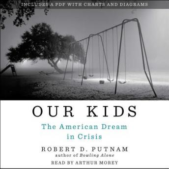 Our Kids: The American Dream in Crisis, Audio book by Robert D. Putnam