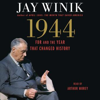 1944: FDR and the Year That Changed History, Jay Winik