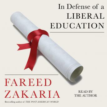 In Defense of a Liberal Education, Fareed Zakaria