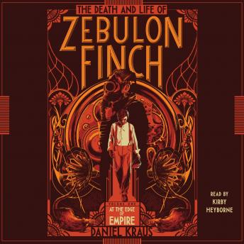 Death and Life of Zebulon Finch, Volume 1: At the Edge of Empire, Daniel Kraus