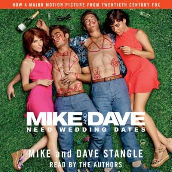 Mike and Dave Need Wedding Dates: And a Thousand Cocktails, Dave Stangle, Mike Stangle