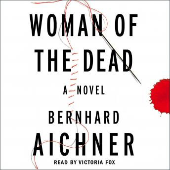 Woman of the Dead: A Novel, Bernhard Aichner