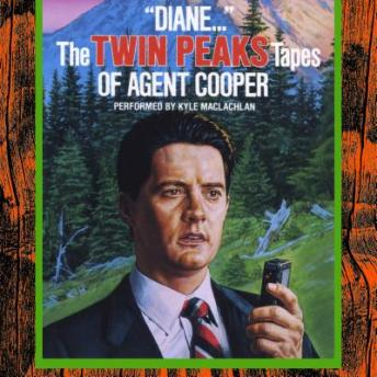 'Diane…': The Twin Peaks Tapes of Agent Cooper, Audio book by Lynch Frost Productions