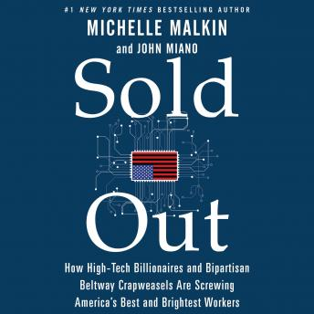 Download Sold Out: How High-Tech Billionaires & Bipartisan Beltway Crapweasels Are Screwing America's Best & Brightest Workers by Michelle Malkin, John Miano