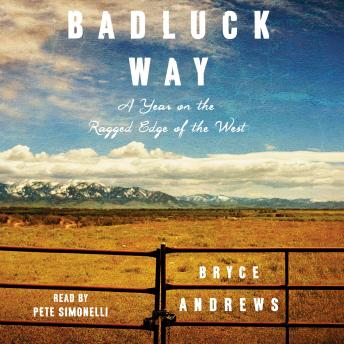 Download Badluck Way: A Year on the Ragged Edge of the West by Bryce Andrews