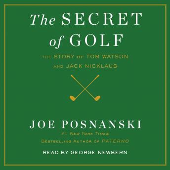 Secret of Golf: The Story of Tom Watson and Jack Nicklaus, Joe Posnanski