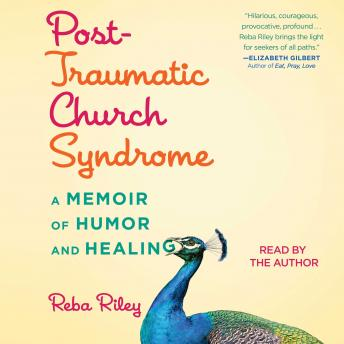 Post-Traumatic Church Syndrome: A Memoir of Humor and Healing, Reba Riley