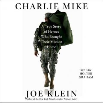 Charlie Mike: A True Story of War and Finding the Way Home, Joe Klein