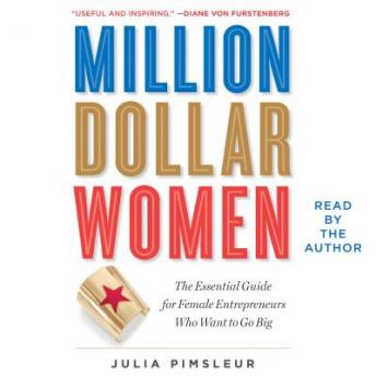 Million Dollar Women: Raise Capital and Take Your Business Further, Faster, Julia Pimsleur