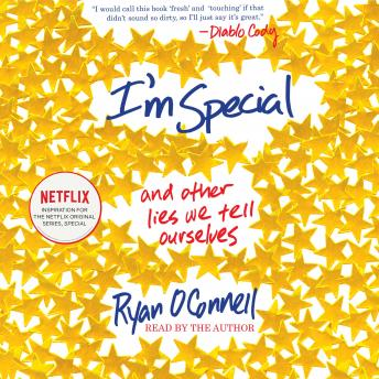 I'm Special: And Other Lies We Tell Ourselves, Ryan O'Connell